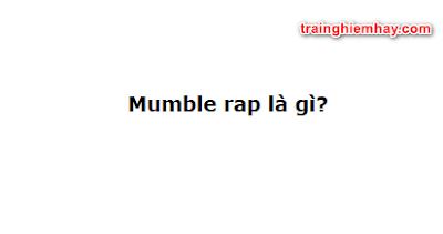 Mumble rap là gì