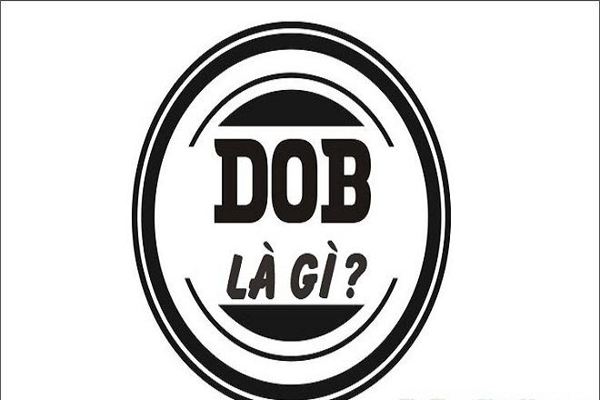 Dob là gì