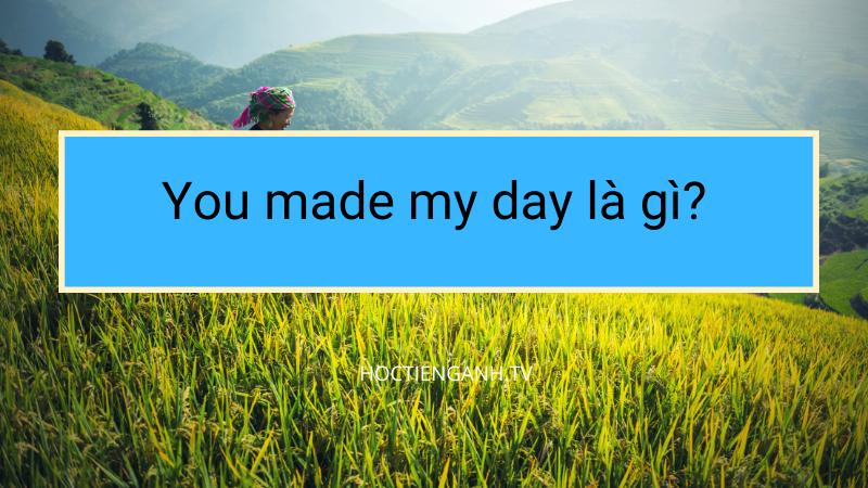 You made my day là gì