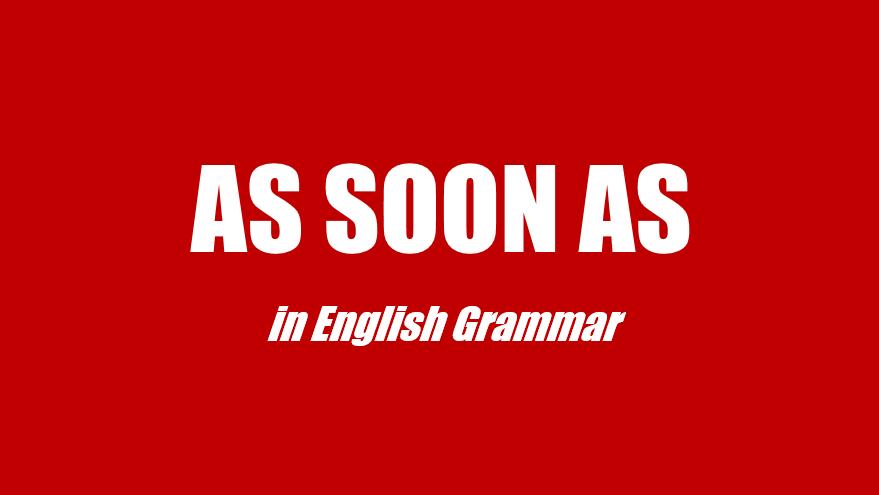 As soon as là gì