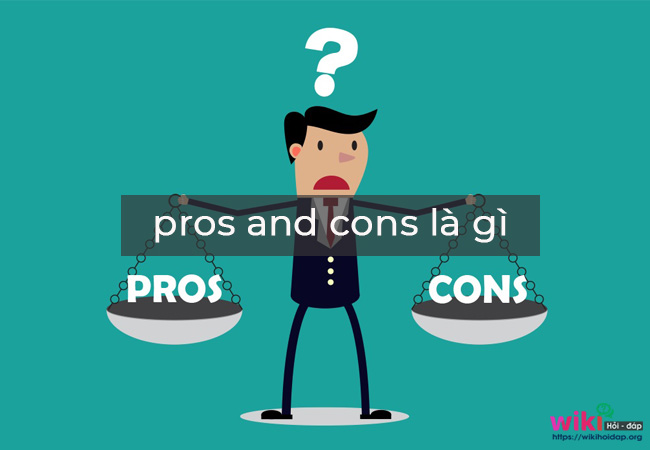 Pros and cons là gì